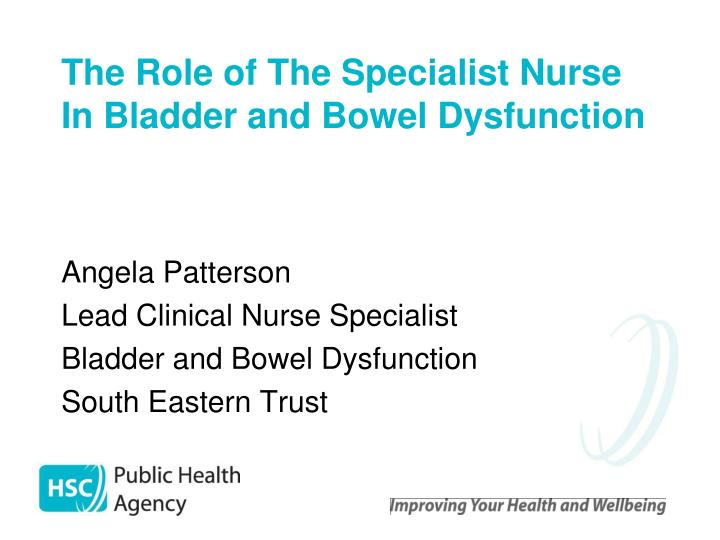 The role of the specialist nurse in bladder and bowel dysfunction