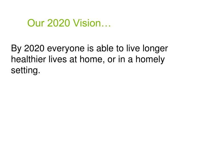 Our 2020 Vision…
