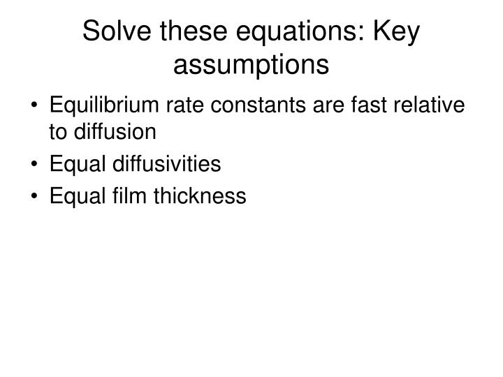 Solve these equations: Key assumptions