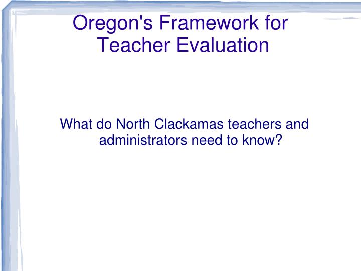 Oregon s framework for teacher evaluation