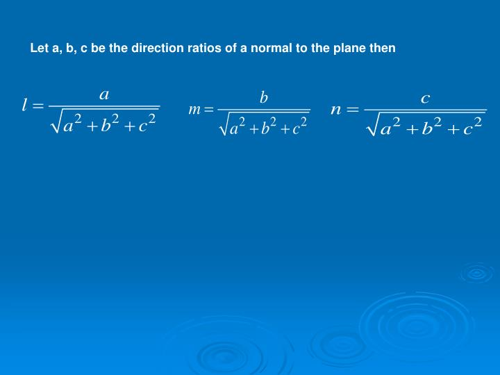 Let a, b, c be the direction ratios of a normal to the plane then