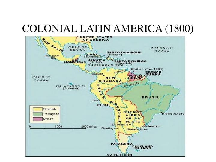 COLONIAL LATIN AMERICA (1800)