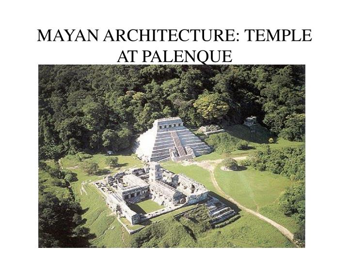 MAYAN ARCHITECTURE: TEMPLE AT PALENQUE