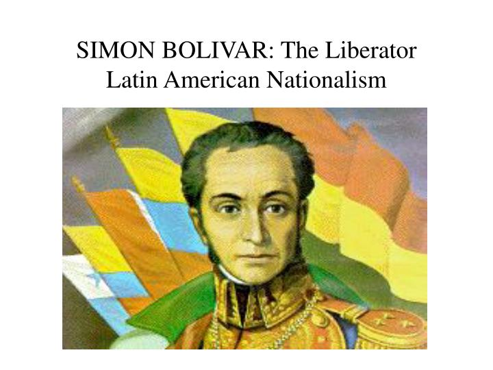 SIMON BOLIVAR: The Liberator