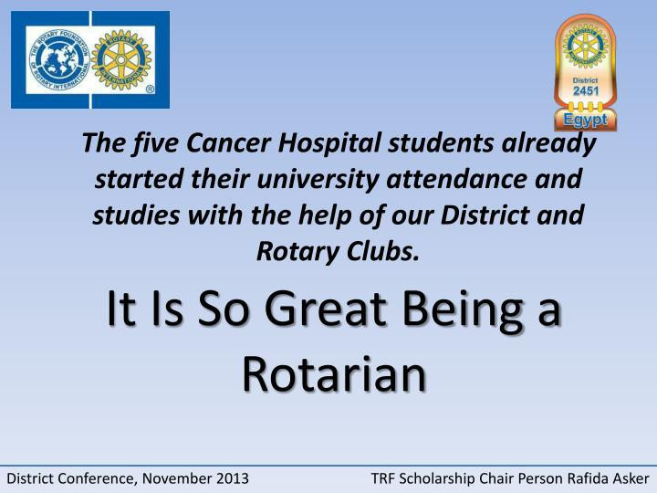 The five Cancer Hospital students already started their university attendance and studies with the help of our District and Rotary Clubs.