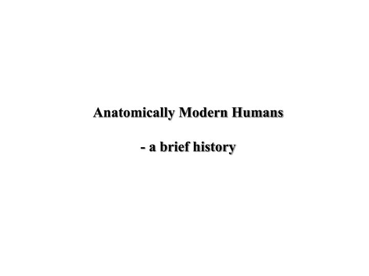 Anatomically Modern Humans