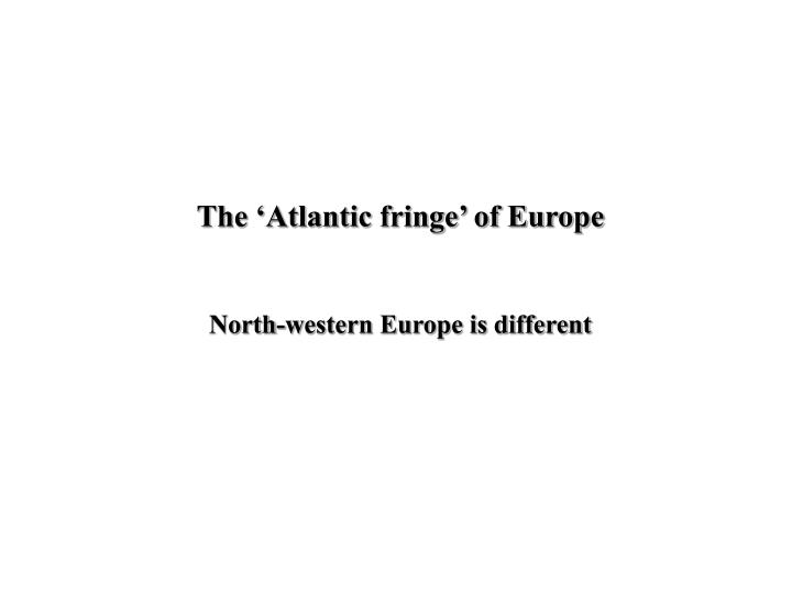 The 'Atlantic fringe' of Europe