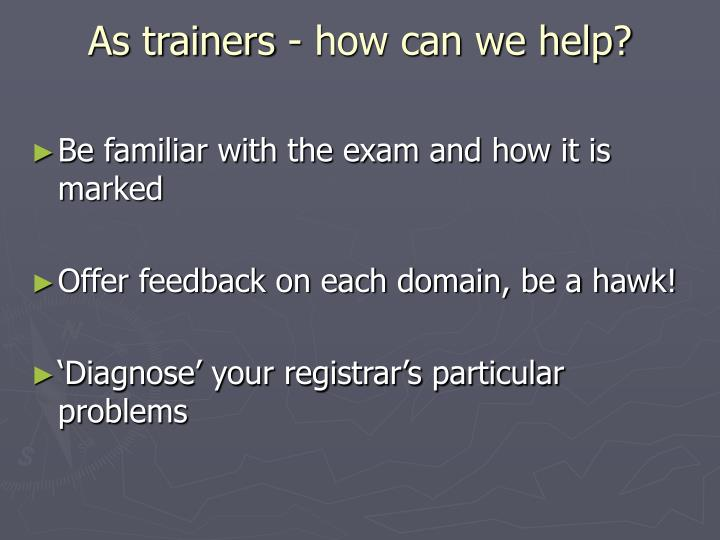 As trainers - how can we help?