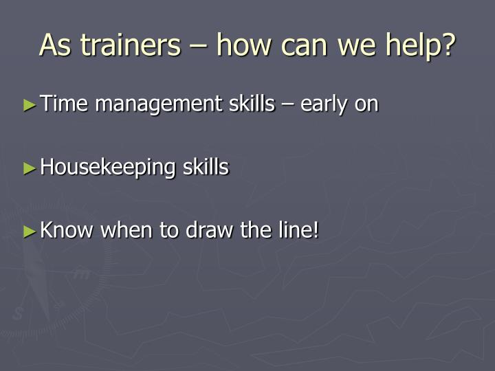 As trainers – how can we help?
