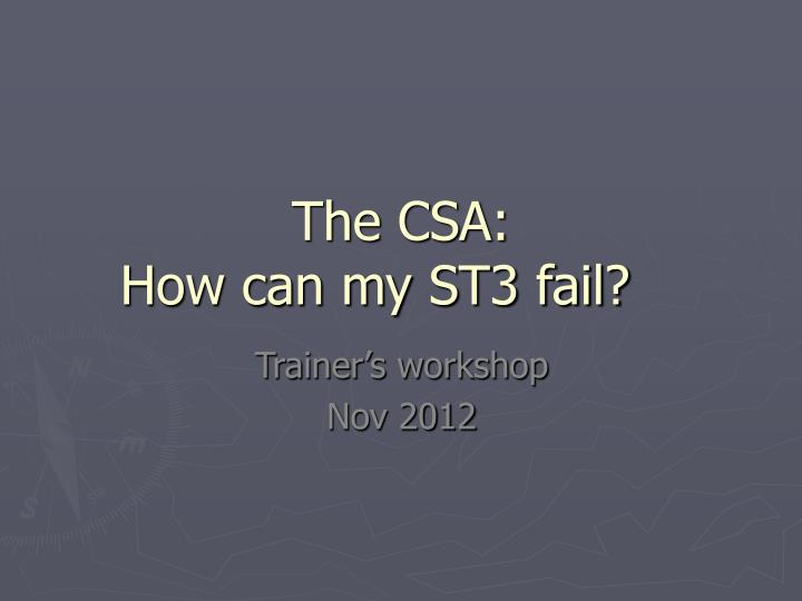 The csa how can my st3 fail