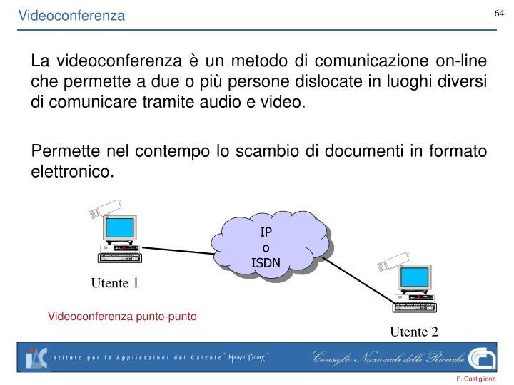 La videoconferenza è un metodo di comunicazione on-line che permette a due o più persone dislocate in luoghi diversi di comunicare tramite audio e video.