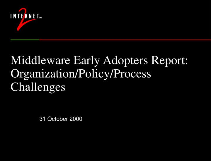 middleware early adopters report organization policy process challenges