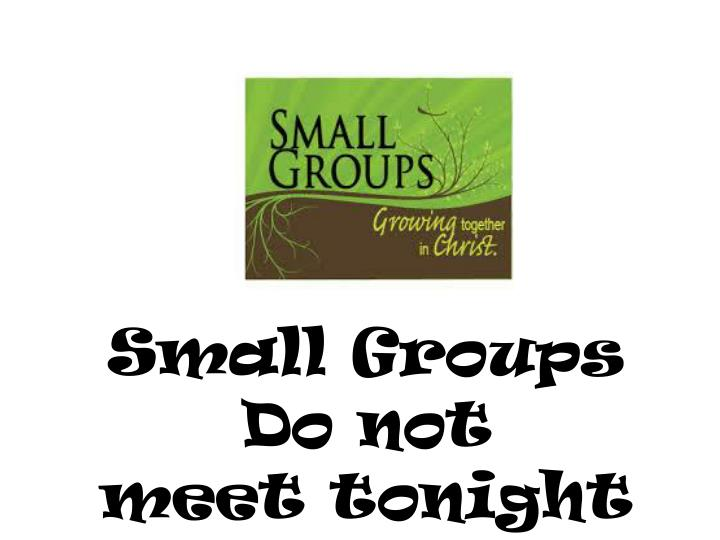 Small Groups Do not