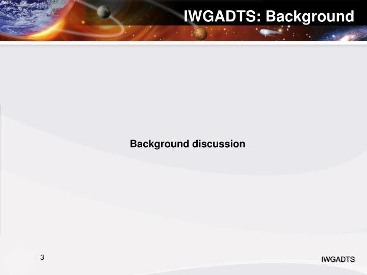 IWGADTS: Background