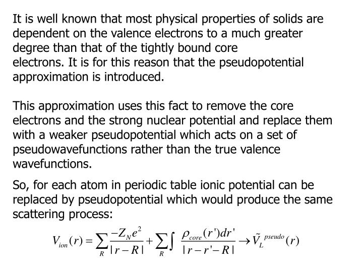 It is well known that most physical properties of solids are dependent on the valence electrons to a much greater degree than that of the tightly bound core
