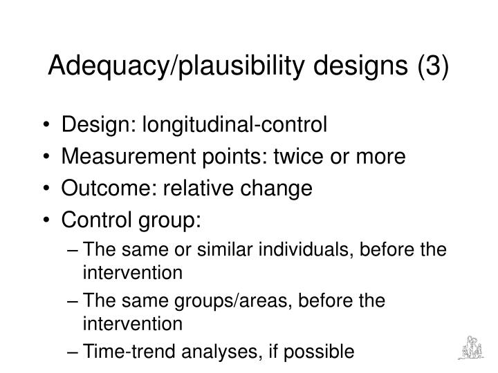Adequacy/plausibility designs (3)