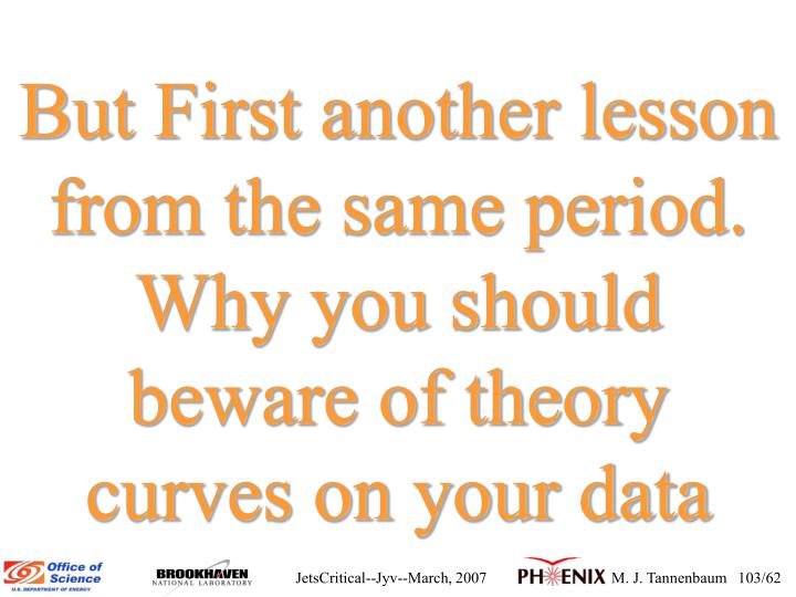 But First another lesson from the same period. Why you should beware of theory curves on your data