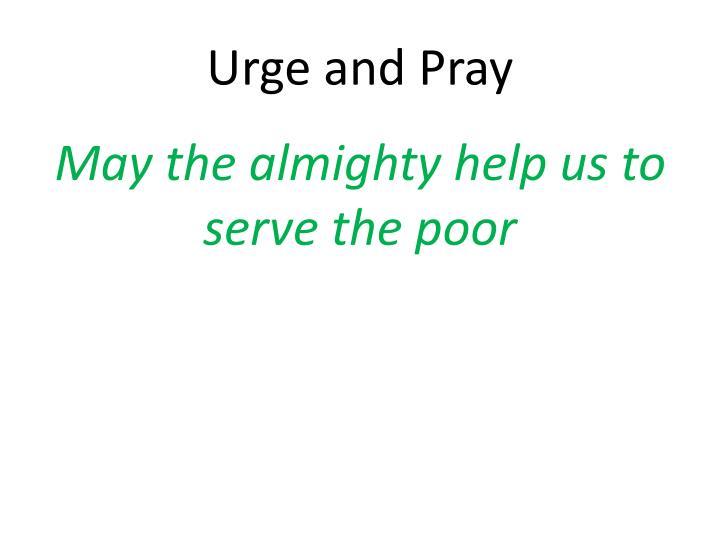 Urge and Pray
