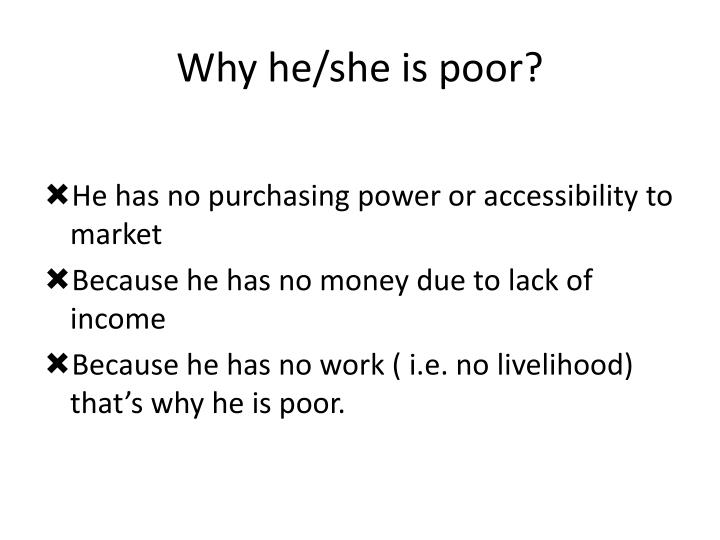 Why he/she is poor?