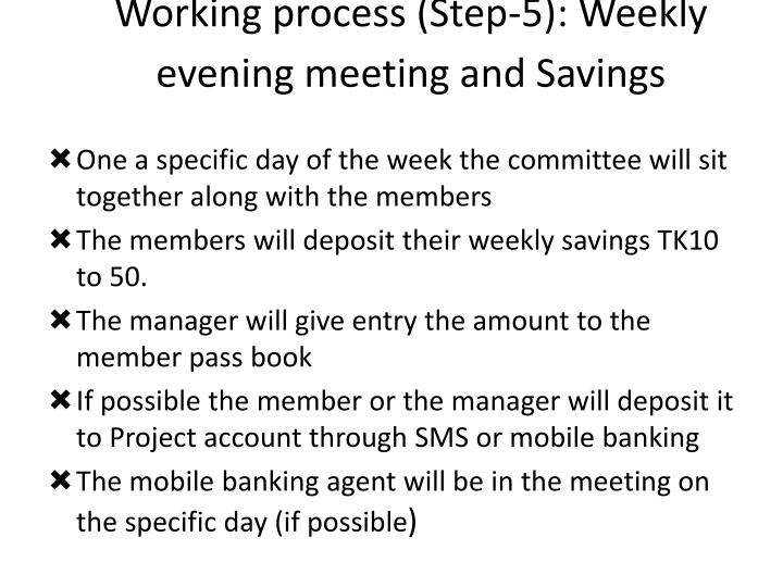 Working process (Step-5): Weekly evening meeting and Savings