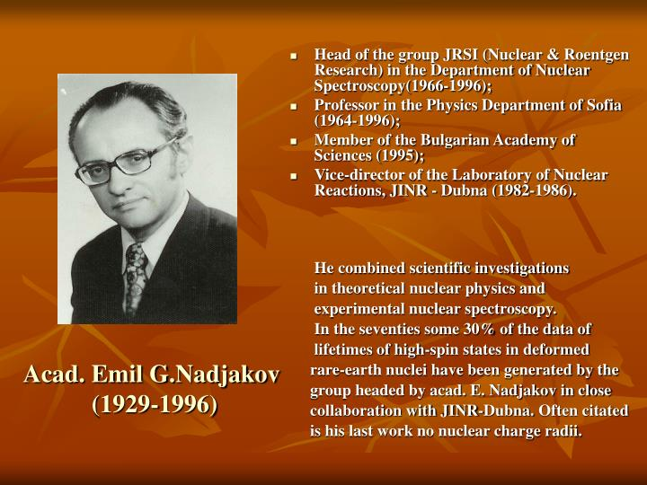 Head of the group JRSI (Nuclear & Roentgen Research) in the Department of Nuclear Spectroscopy(1966-1996);