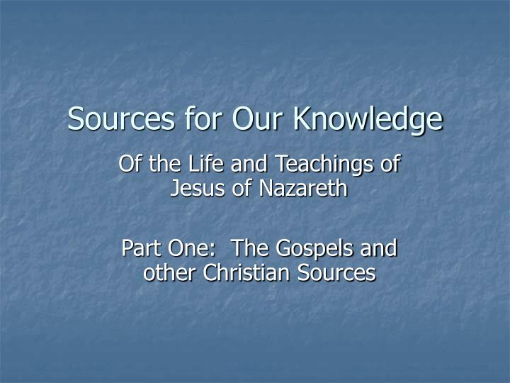 sources for our knowledge