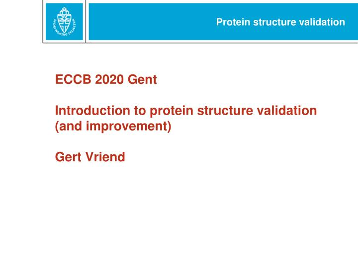 eccb 2020 gent introduction to protein structure validation and improvement gert vriend
