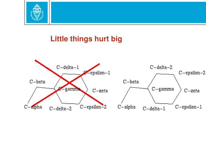 Little things hurt big