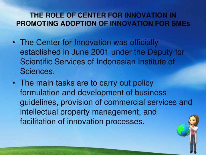 THE ROLE OF CENTER FOR INNOVATION IN PROMOTING ADOPTION OF INNOVATION FOR SMEs