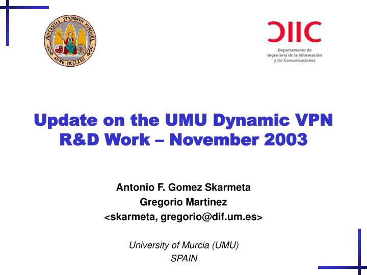 Update on the UMU Dynamic VPN R&D Work – November 2003