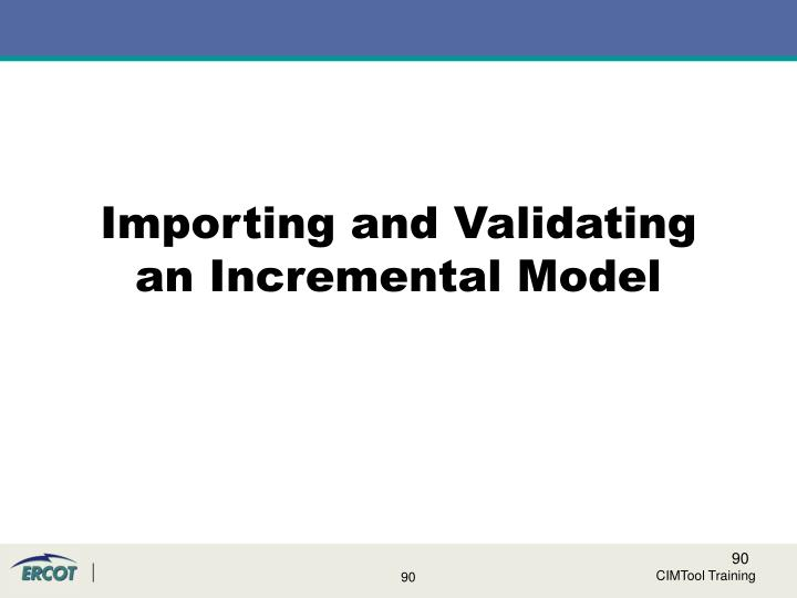 Importing and Validating an Incremental Model