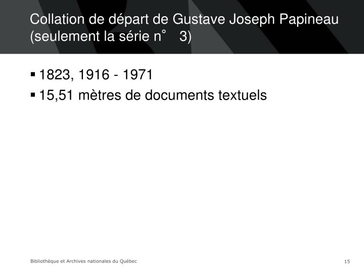 Collation de départ de Gustave Joseph Papineau (seulement la série n° 3)