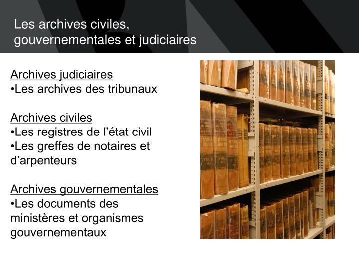 Les archives civiles, gouvernementales et judiciaires