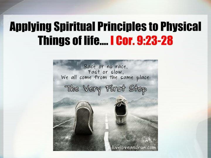 Applying Spiritual Principles to Physical Things of life….