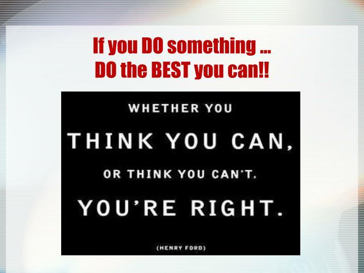 If you DO something …