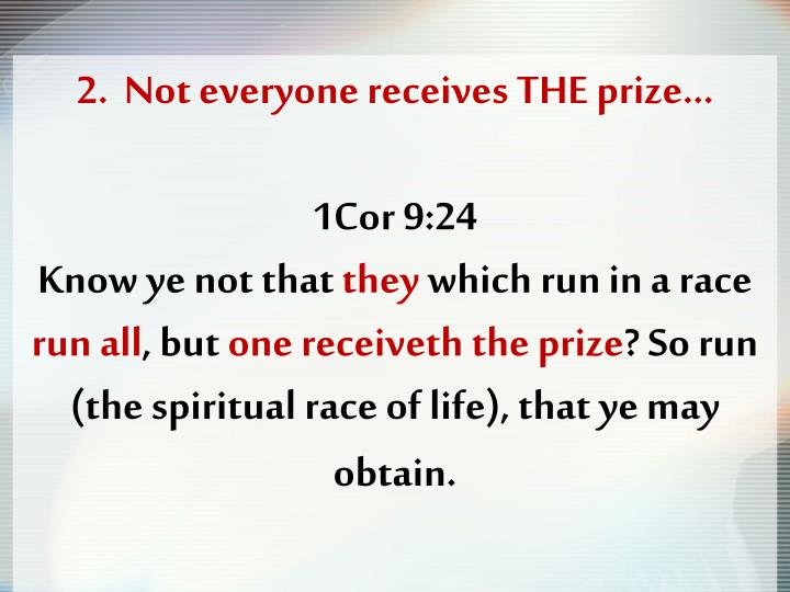 2.  Not everyone receives THE prize…