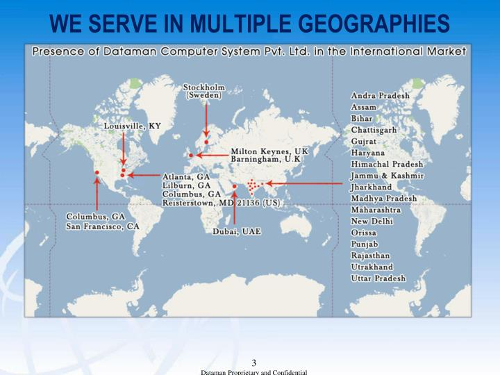 WE SERVE IN MULTIPLE GEOGRAPHIES