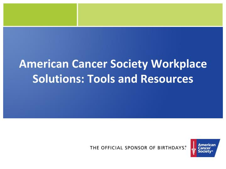 American Cancer Society Workplace Solutions: Tools and Resources