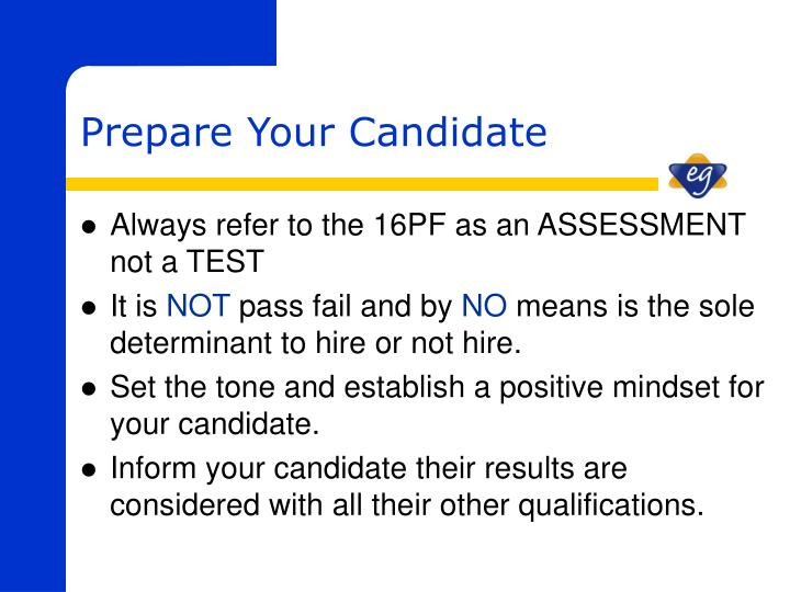 Always refer to the 16PF as an ASSESSMENT not a TEST