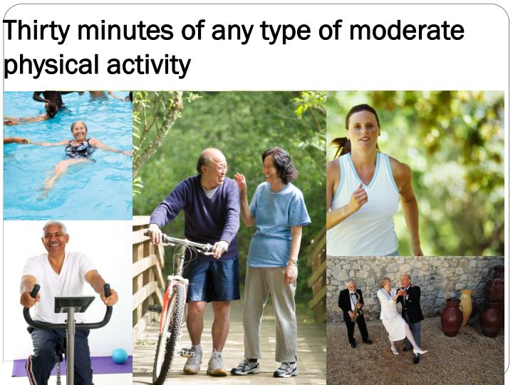 Thirty minutes of any type of moderate physical activity