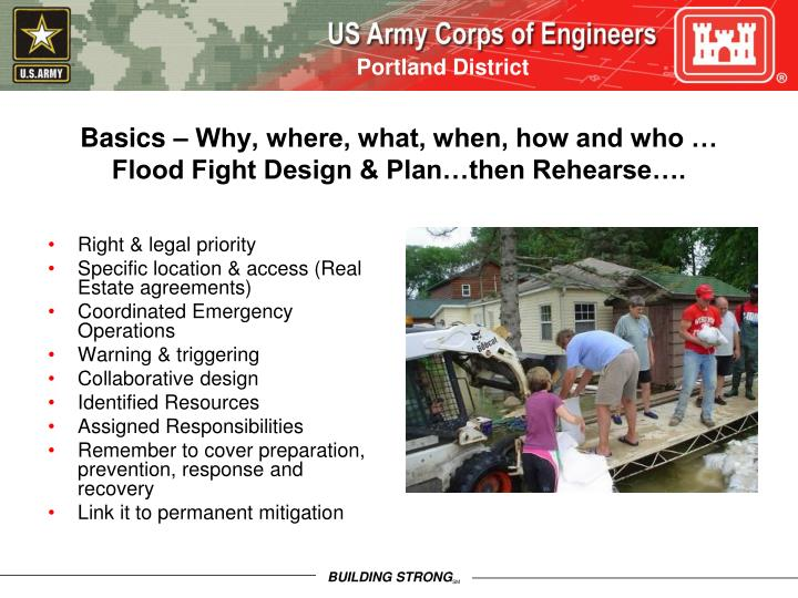 Basics – Why, where, what, when, how and who … Flood Fight Design & Plan…then Rehearse….