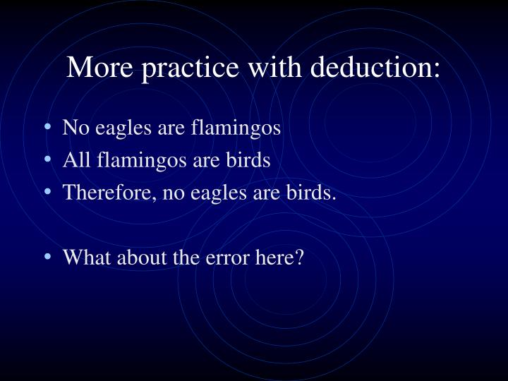 More practice with deduction: