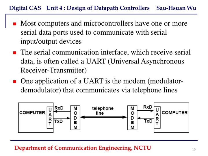 Most computers and microcontrollers have one or more serial data ports used to communicate with serial input/output devices