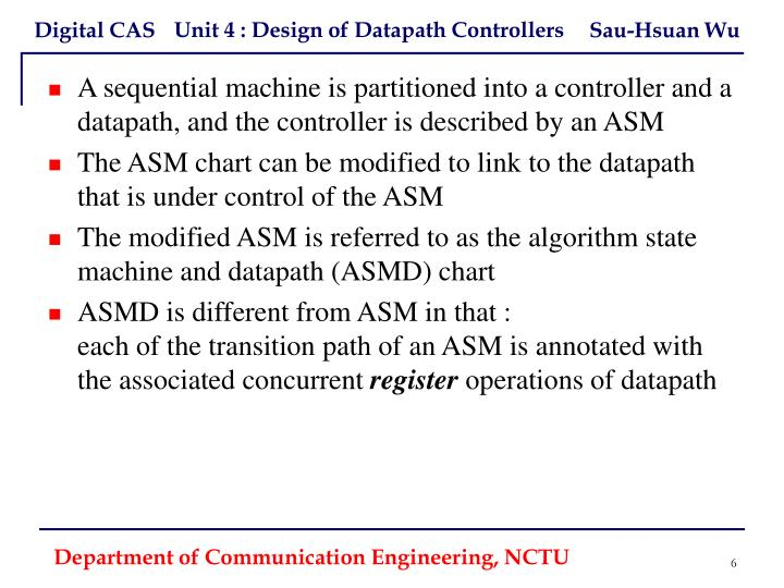 A sequential machine is partitioned into a controller and a datapath, and the controller is described by an ASM