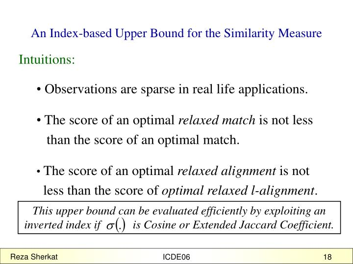 This upper bound can be evaluated efficiently by exploiting an inverted index if           is Cosine or Extended Jaccard Coefficient.