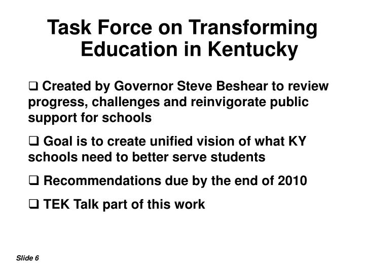 Created by Governor Steve Beshear to review                   progress, challenges and reinvigorate public support for schools