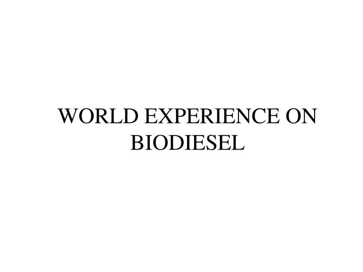WORLD EXPERIENCE ON BIODIESEL