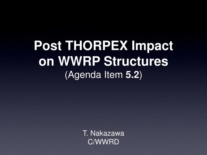 Post thorpex impact on wwrp structures agenda item 5 2