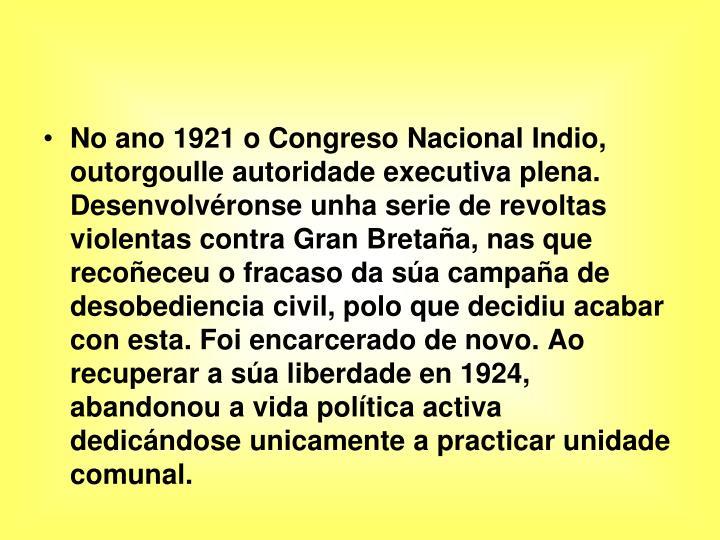 No ano 1921 o Congreso Nacional Indio, outorgoulle autoridade executiva plena.