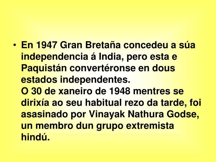 En 1947 Gran Bretaña concedeu a súa independencia á India, pero esta e Paquistán convertéronse en dous estados independentes.